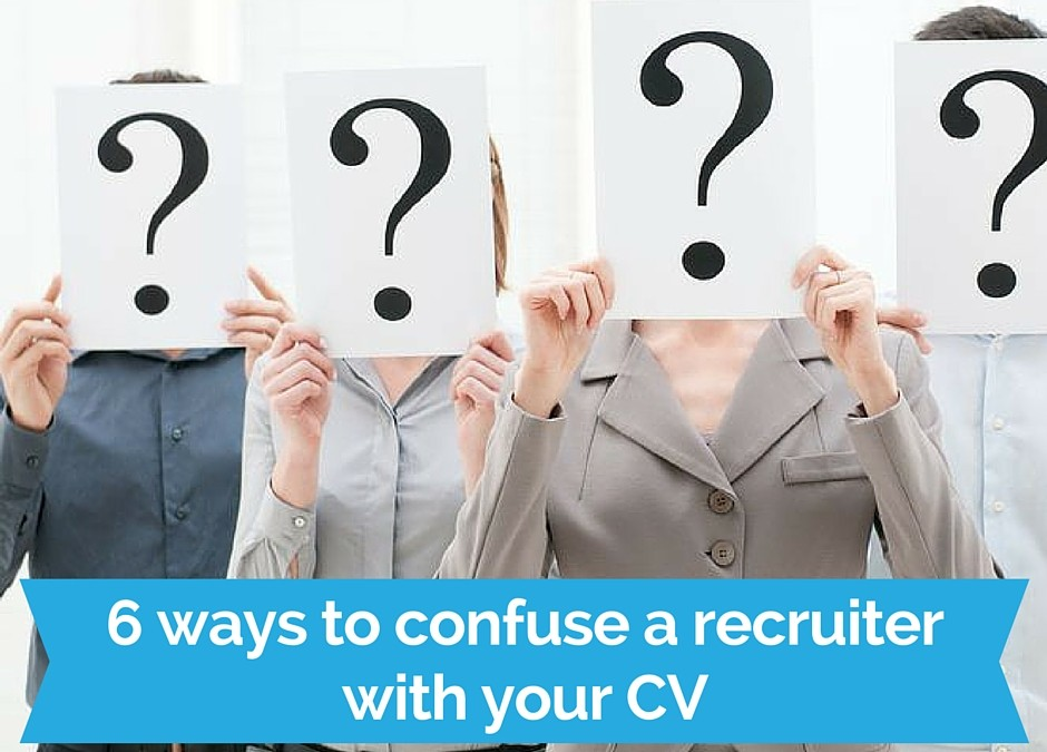 6 ways to confuse a recruiter with your CV!