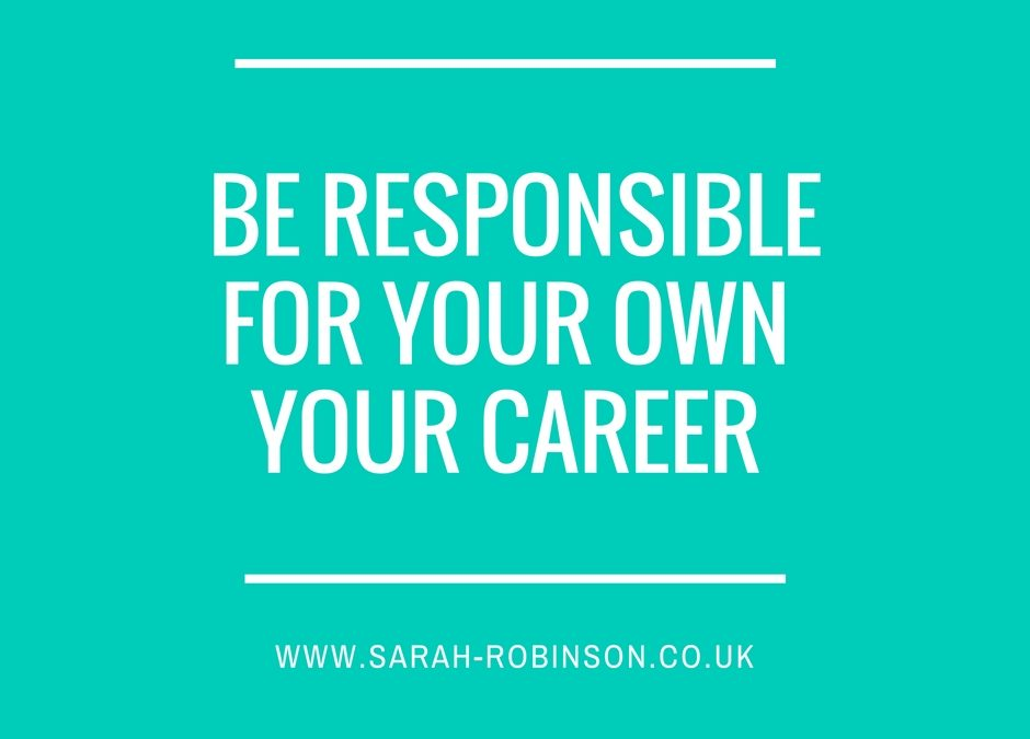 Be responsible for your own career